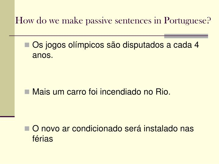 How do we make passive sentences in Portuguese?