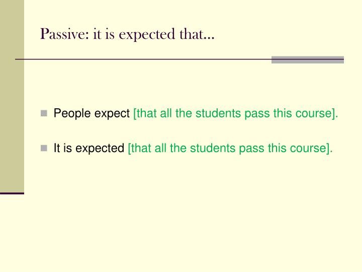 Passive: it is expected that...