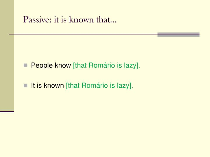 Passive: it is known that...