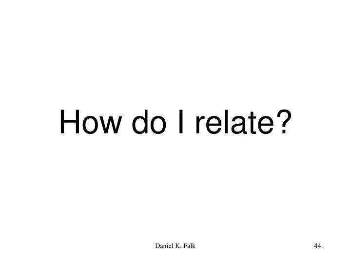 How do I relate?