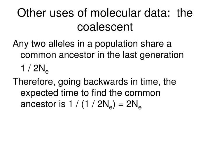 Other uses of molecular data:  the coalescent