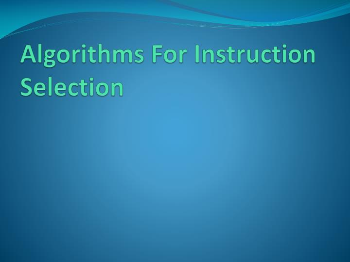 Algorithms For Instruction Selection