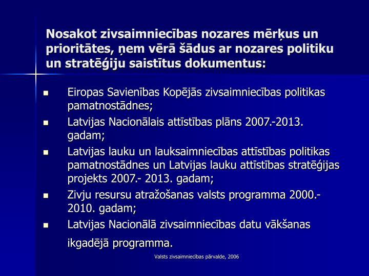 Eiropas Savienības Kopējās zivsaimniecības politikas pamatnostādnes;