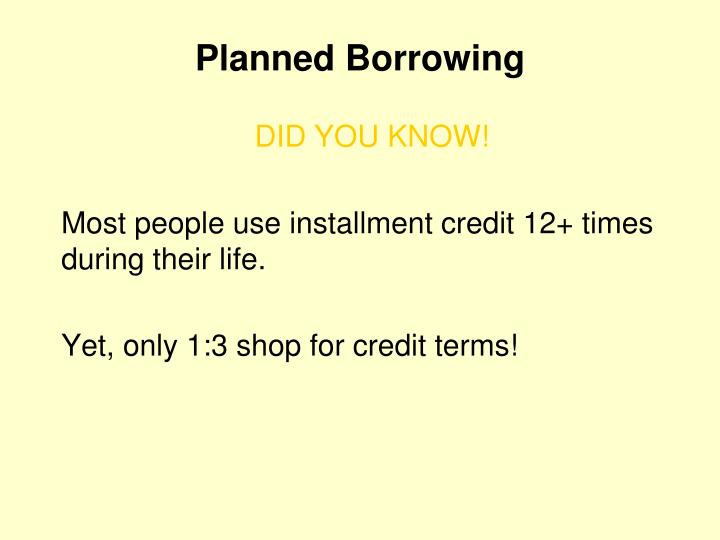Most people use installment credit 12+ times during their life.