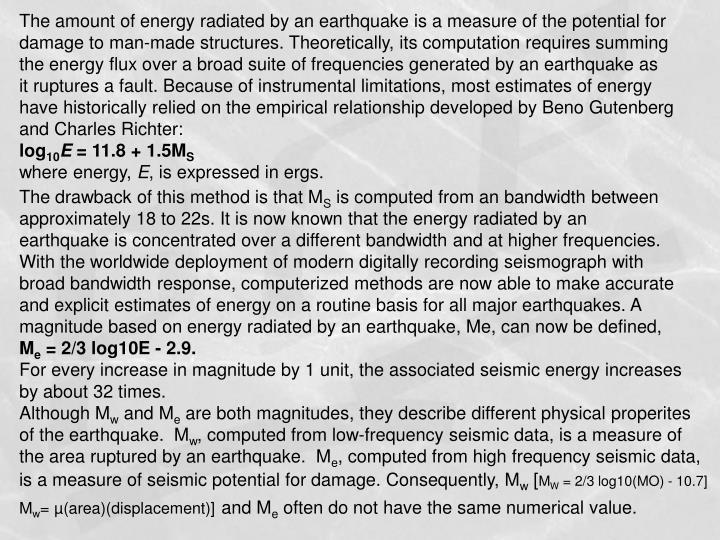 The amount of energy radiated by an earthquake is a measure of the potential for