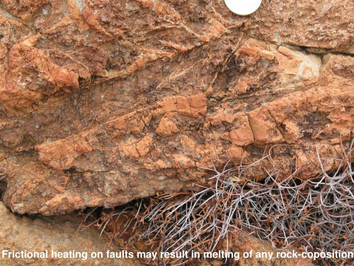 Frictional heating on faults may result in melting of any rock-coposition