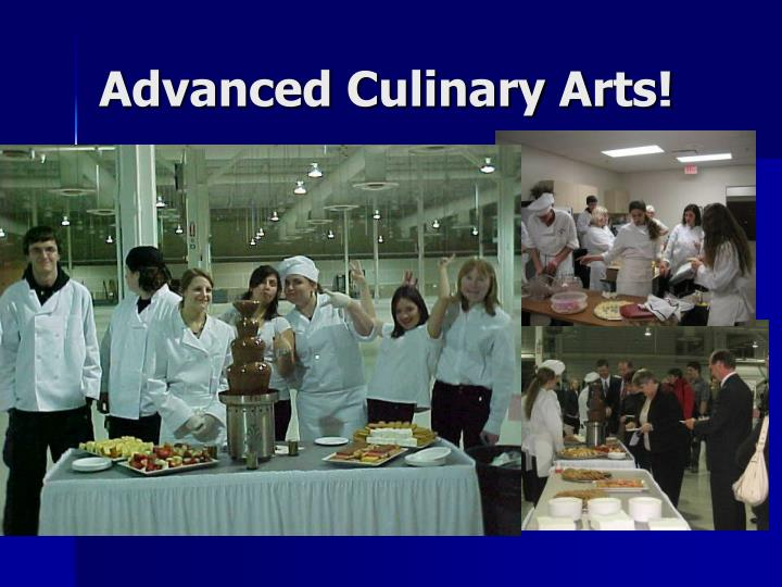 Advanced Culinary Arts!