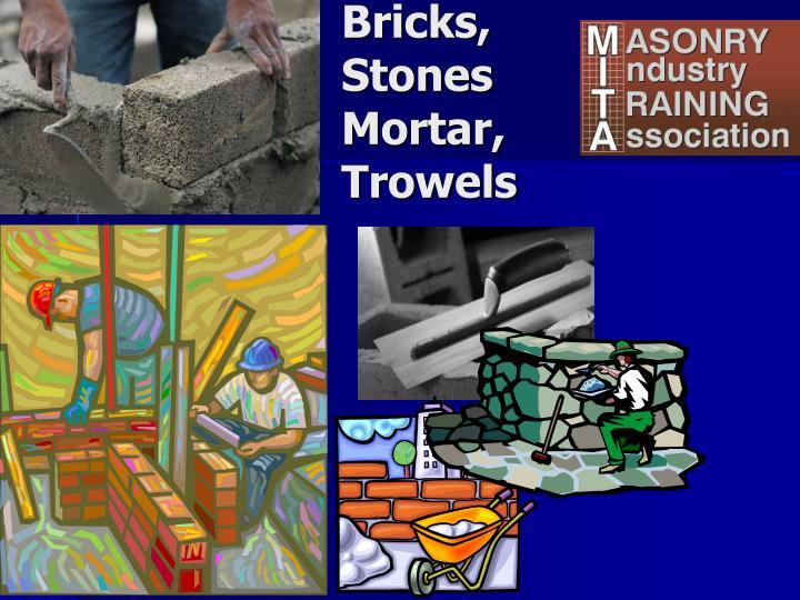 Bricks,