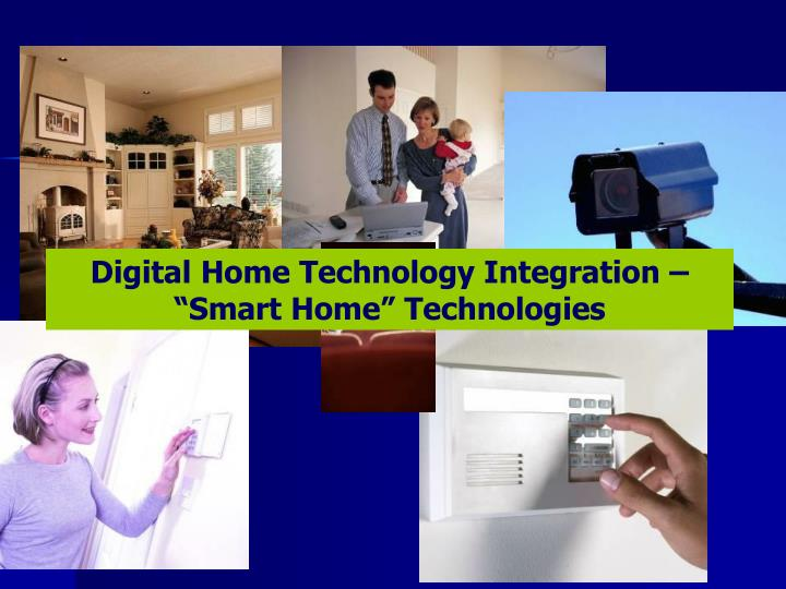 "Digital Home Technology Integration – ""Smart Home"" Technologies"