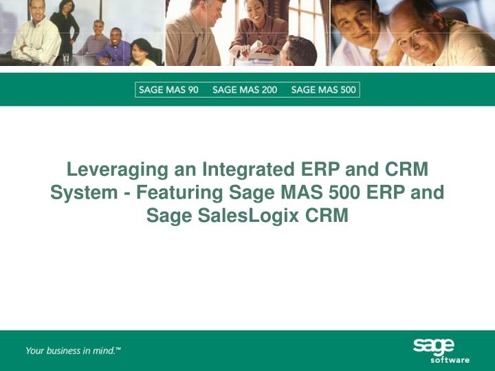 Leveraging an integrated erp and crm system featuring sage mas 500 erp and sage saleslogix crm