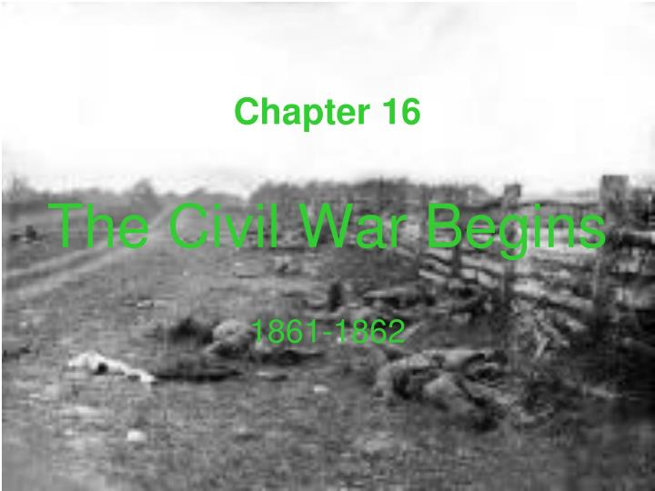 Chapter 16 the civil war begins 1861 1862