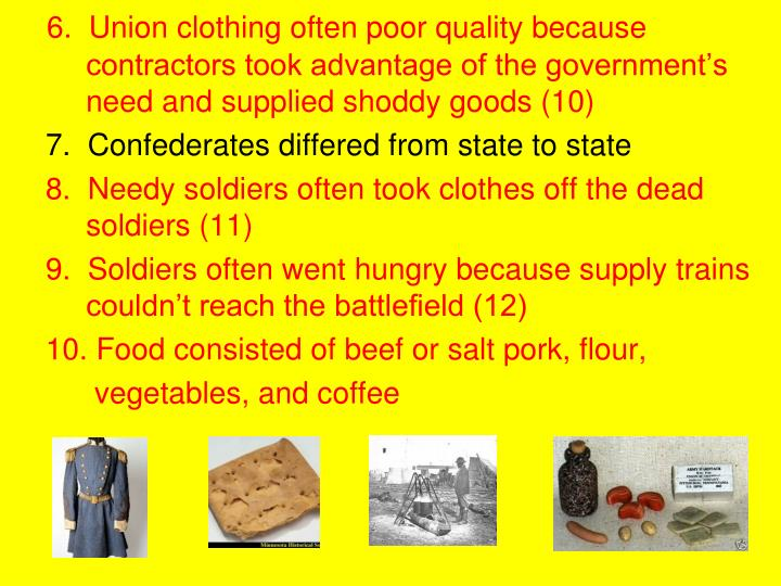 6.  Union clothing often poor quality because 	contractors took advantage of the government's 	need and supplied shoddy goods (10)