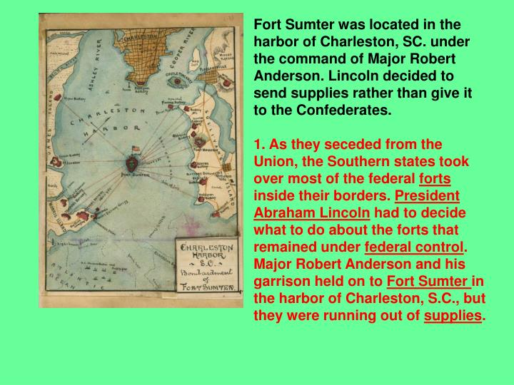Fort Sumter was located in the harbor of Charleston, SC. under