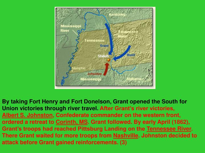 By taking Fort Henry and Fort Donelson, Grant opened the South for Union victories through river travel.