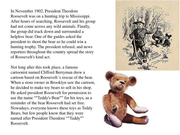 In November 1902, President Theodore Roosevelt