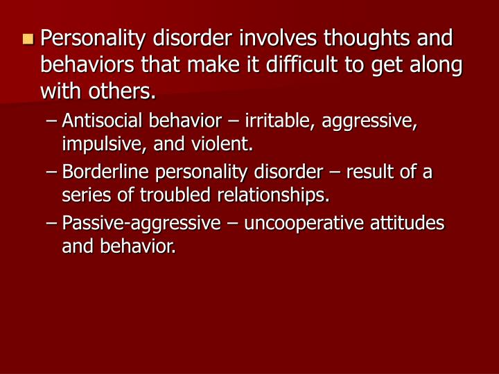 Personality disorder involves thoughts and behaviors that make it difficult to get along with others.