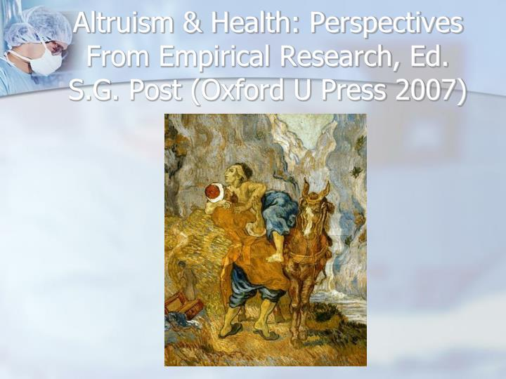 Altruism & Health: Perspectives From Empirical Research, Ed. S.G. Post (Oxford U Press 2007)
