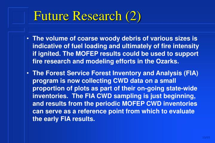 The volume of coarse woody debris of various sizes is indicative of fuel loading and ultimately of fire intensity if ignited. The MOFEP results could be used to support fire research and modeling efforts in the Ozarks.