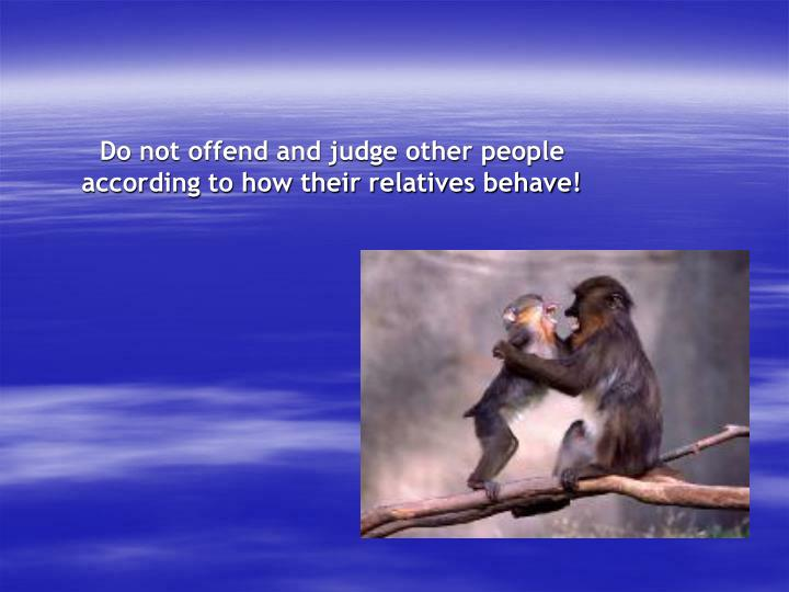 Do not offend and judge other people