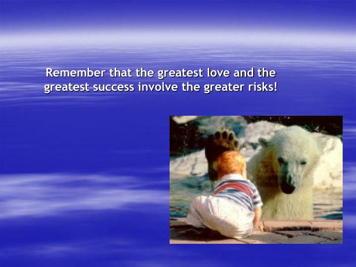 Remember that the greatest love and the greatest success