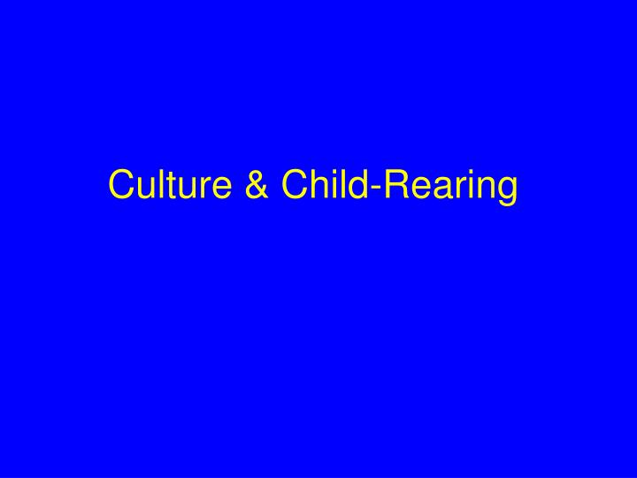 Culture & Child-Rearing