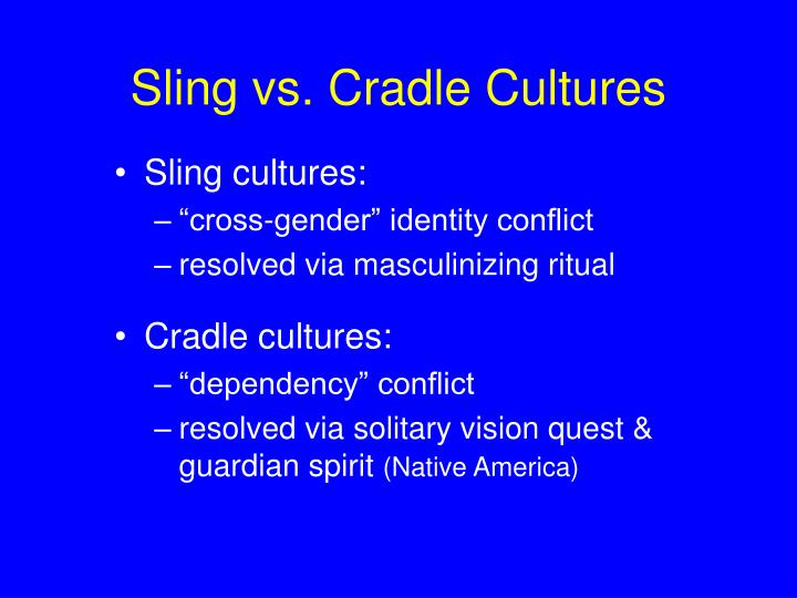 Sling vs. Cradle Cultures