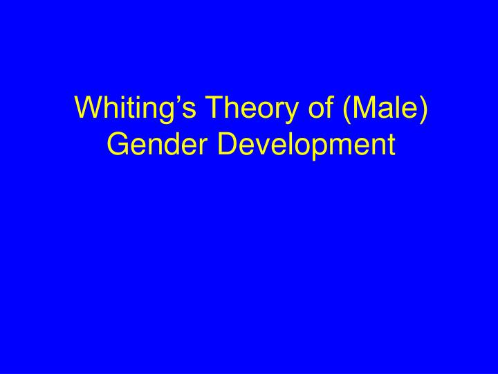 Whiting's Theory of (Male) Gender Development
