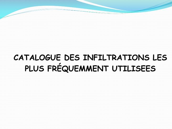 CATALOGUE DES INFILTRATIONS LES