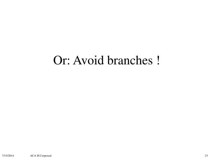 Or: Avoid branches !