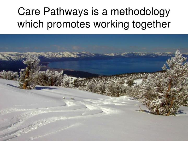 Care Pathways is a methodology which promotes working together