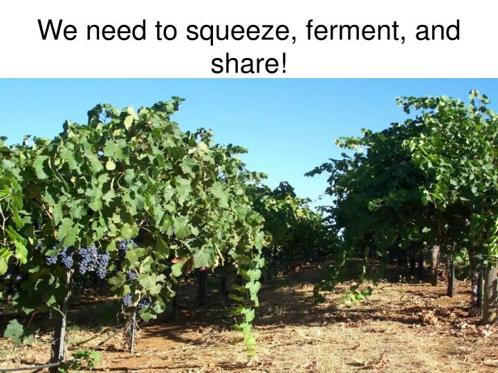 We need to squeeze, ferment, and share!