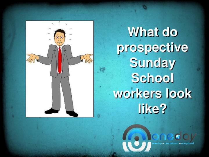 What do prospective Sunday School workers look like?
