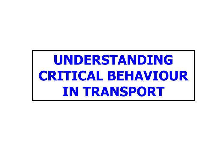 UNDERSTANDING CRITICAL BEHAVIOUR IN TRANSPORT