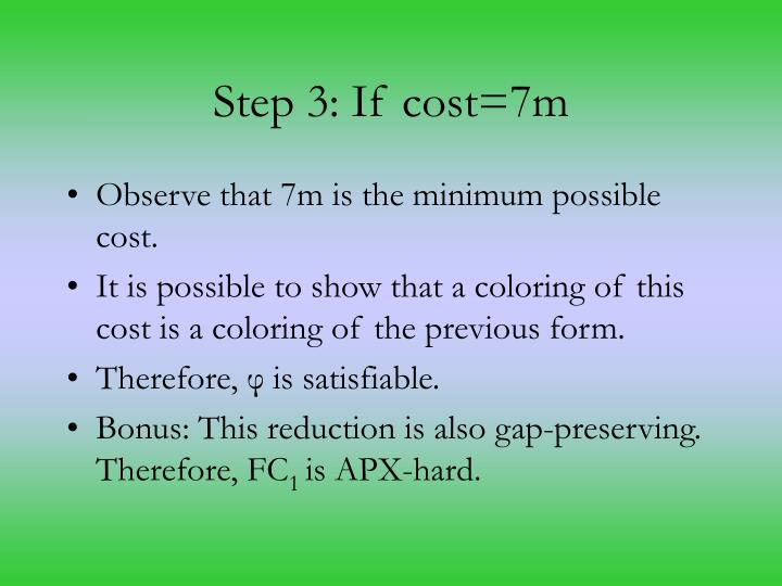 Step 3: If cost=7m