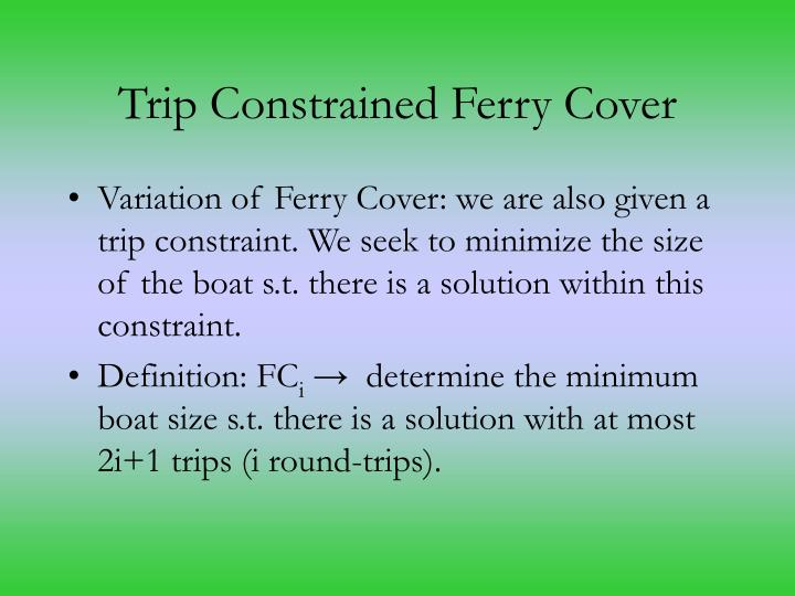 Trip Constrained Ferry Cover