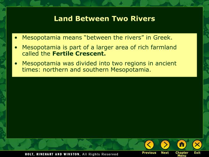 "Mesopotamia means ""between the rivers"" in Greek."