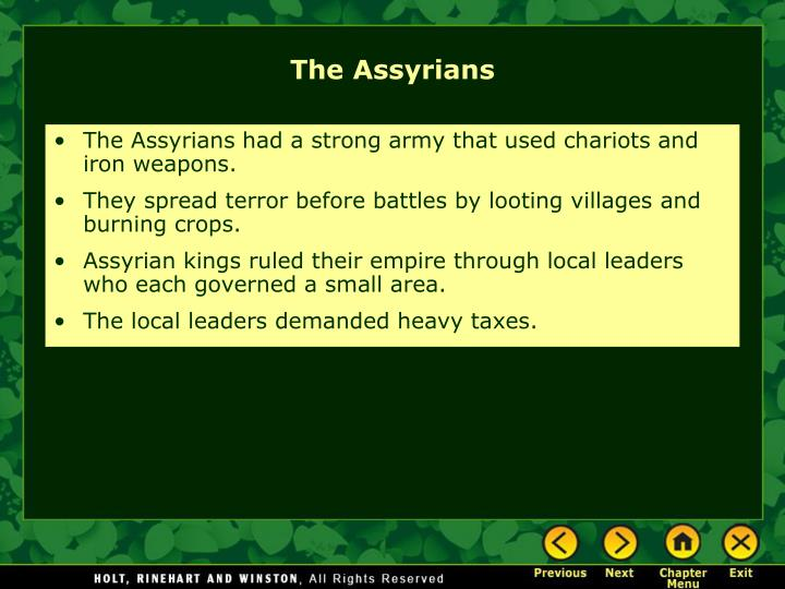 The Assyrians had a strong army that used chariots and iron weapons.