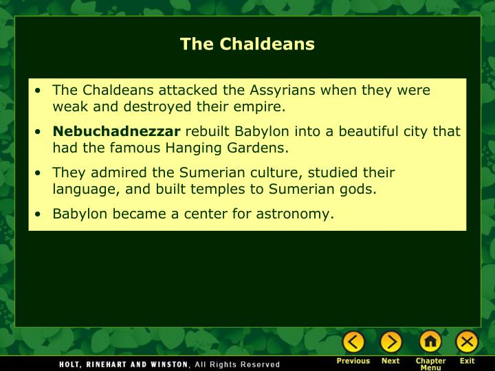 The Chaldeans attacked the Assyrians when they were weak and destroyed their empire.