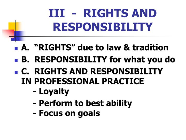III  -  RIGHTS AND RESPONSIBILITY