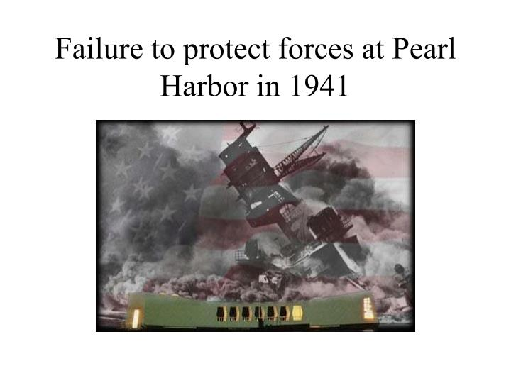 Failure to protect forces at Pearl Harbor in 1941