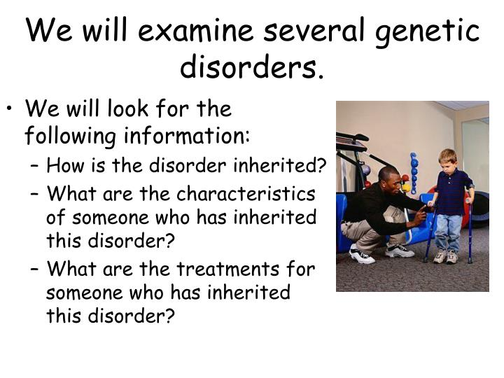 We will examine several genetic disorders.