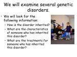 we will examine several genetic disorders