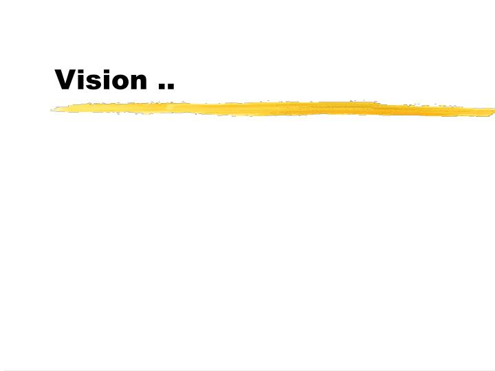 Vision ..