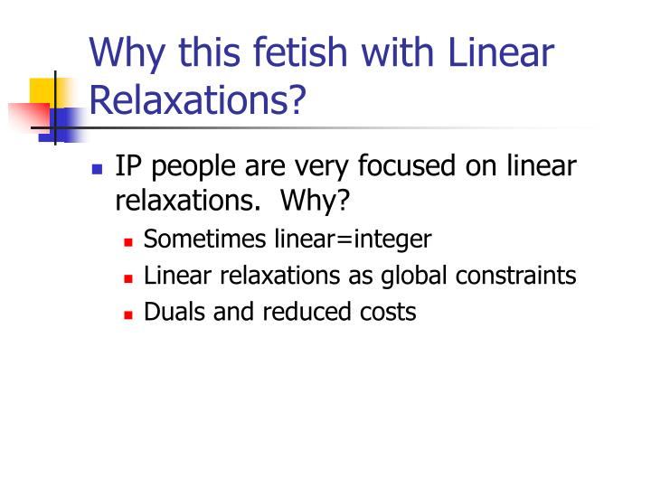 Why this fetish with Linear Relaxations?