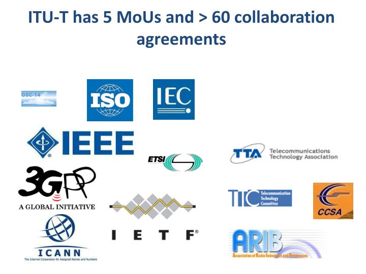 ITU-T has 5 MoUs and > 60 collaboration agreements