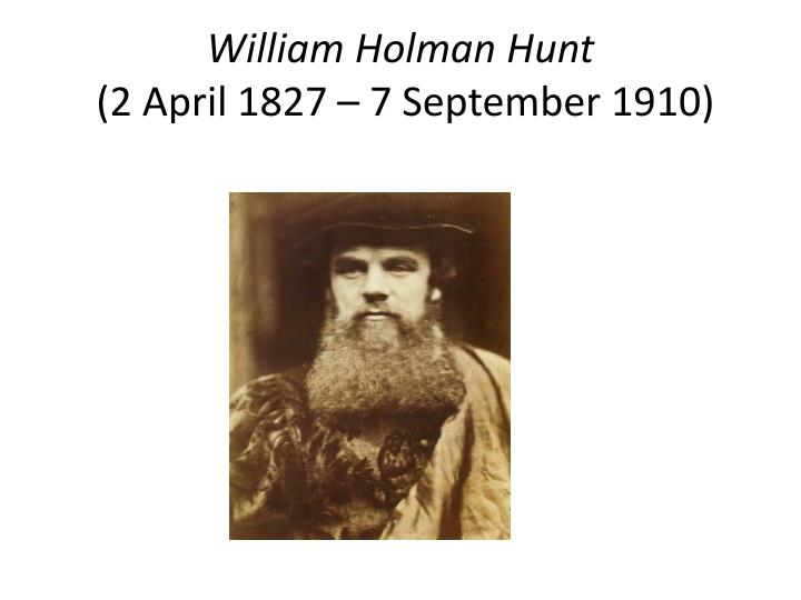 William holman hunt 2 april 1827 7 september 1910