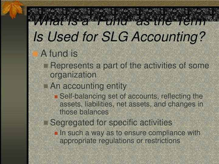 """What Is a """"Fund"""" as the Term Is Used for SLG Accounting?"""