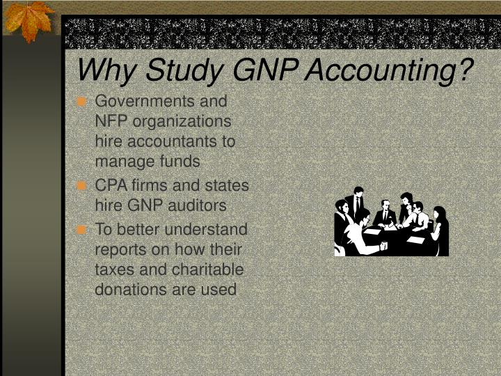 Governments and NFP organizations hire accountants to manage funds
