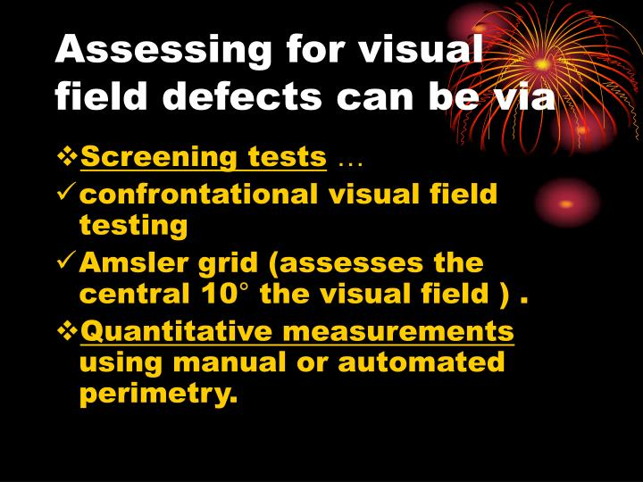Assessing for visual field defects can be via