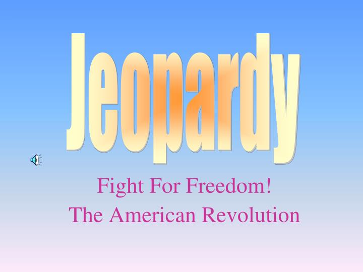 Fight for freedom the american revolution